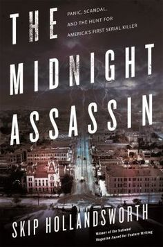Cover image for The midnight assassin : panic, scandal, and the hunt for America's first serial killer