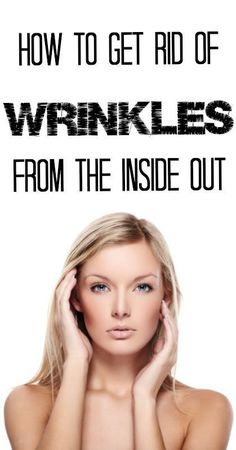 Forget all of those drug-store wrinkle creams! Find out how and what to eat to get rid of and prevent wrinkles!
