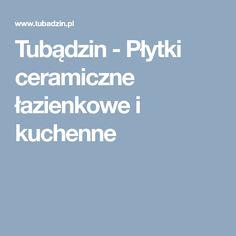 Tubądzin - Płytki ceramiczne łazienkowe i kuchenne