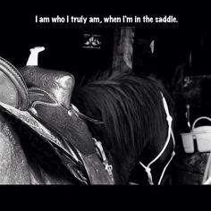 i am who i truly am when i am in the saddle...