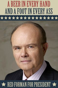 Red Forman for President. - Real Funny has the best funny pictures and videos in the Universe! Memes Humor, Bad Humor, Your Smile, Make You Smile, That 70s Show Memes, Red That 70s Show, Red Foreman, Funny Texts, Funny Jokes
