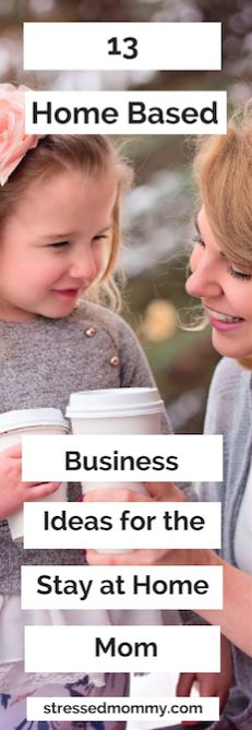13 Home Based Business Ideas For The Stay At Home Mom