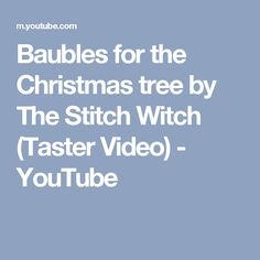 Baubles for the Christmas tree by The Stitch Witch (Taster Video) - YouTube