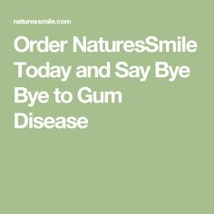 Order NaturesSmile Today and Say Bye Bye to Gum Disease Home Remedies For Flu, Herbal Remedies, White Wine Spritzer, Dentist Near Me, Say Bye, Gum Health, Teeth Care, Good To Know, Herbalism