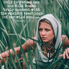 Only in Nature can the Wild Woman truly connect with the ancient teachings of her wild soul ... - Shikoba WILD WOMAN SISTERHOODॐ #WildWomanSisterhood #wildwomanmedicine #shikoba #shikobaquotes #nature #embodyyourwildnature #wildsoul