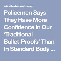Policemen Says They Have More Confidence In Our 'Traditional Bullet-Proofs' Than In Standard Body Armour