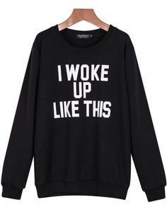 I WOKE UP LIKE THIS Sweater Black Long Sleeve Letters Print Sweatshirt