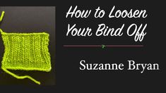 How to Loosen Your Bind Off - based on the standard bind off. Stretchy Bind Off Bind Off Knitting, Knitting Videos, Knitting Tutorials, Stretchy Bind Off, Cast Off, Make It Yourself, Youtube, Blog, Spinning