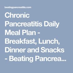 Chronic Pancreatitis Daily Meal Plan - Breakfast, Lunch, Dinner and Snacks - Beating Pancreatitis