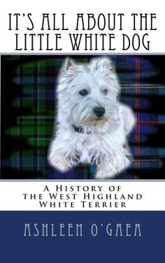 It's All About the Little White Dog: A History of the West Highland White Terrier by Ashleen O'Gaea http://www.amazon.com/dp/1502458721/ref=cm_sw_r_pi_dp_kIZsvb16DG7WS
