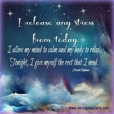 I release any stress from today. I allow my mind to calm and my body to relax. Tonight, I give myself the rest that I need. Bedtime affirmation