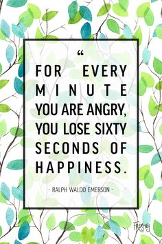 "Daily Quote by Ralph Waldo Emerson: ""For every minute you are angry, you lose sixty seconds of happiness."""