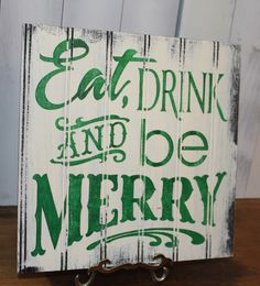 EAT DRINK and be MERRY Sign/Christmas Sign/Green/Ivory/Christmas Party Decor/Ready to Ship by TheGingerbreadShoppe on Etsy https://www.etsy.com/listing/166154665/eat-drink-and-be-merry-signchristmas