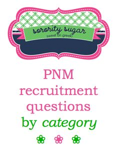 organize your PNM questions by sorority category ~ sisterhood, social, philanthropy, academics, etc.