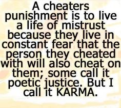 Also living in fear the one they cheated on will cheat on them. They should feel this, because that person they cheated on deserves so much better. You'll get yours someday. Karma is a bitch! #relationship #quotes