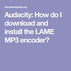 Audacity: How do I download and install the LAME MP3 encoder?