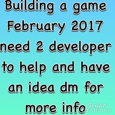 I need 2 developers to help me build a game in February 2017 you will be paid on a first sell dm for more #gamedev #developer #needhelp #coding #javascript #c #hackers #modsquad #join #survivalgame #racing #join #please #upcominggame #join #paid