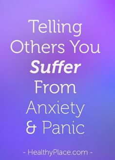 When suffering from anxiety disorders and panic attacks, is honesty the best policy? Should you tell others about your anxiety and panic? You should. Here's why.    www.HealthyPlace.com