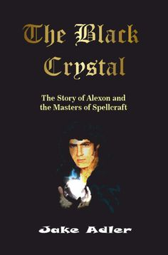 The Black Crystal:  The Story of Alexon and the Masters of Spellcraft