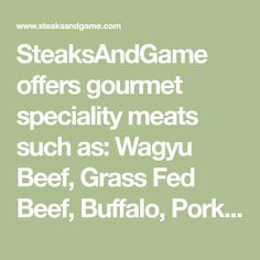 SteaksAndGame offers gourmet speciality meats such as: Wagyu Beef, Grass Fed Beef, Buffalo, Pork, Poultry, Venison, Elk and other exotic game meats. Meat Online, Specialty Meats, Remember Password, Wagyu Beef, Grass Fed Beef, Meat Lovers, Venison, Elk, Poultry