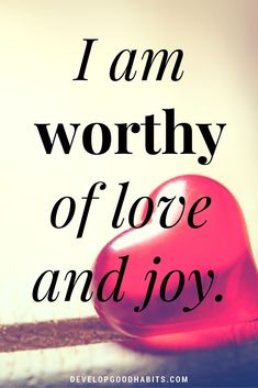 Self-love affirmarions- I am worthy of love and joy. Inspirational daily affirmations