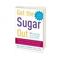 """Get The Sugar Out"" By Ann Louis Gittleman. http://www.honeycolony.com/product/get-the-sugar-out-paperback-by-ann-louis-gittleman/"