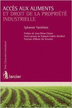Accès aux aliments et droit de la propriété industrielle : brevet, certificat d'obtention végétale et sécurité alimentaire dans les pays en développement / Sylvestre Yamthieu.    Larcier, 2014