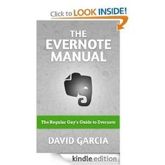 FREE for Kindle right now! The Evernote Manual: The Regular Guy's Guide to Evernote (tips and tutorials)