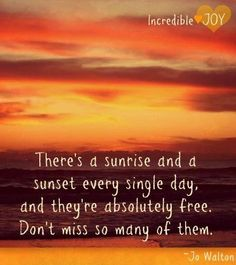 Sunrise and sunset quote via www.Facebook.com/IncredibleJoy