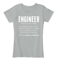 Engineer Noun.[En Juh Neer] Someone Who Does Precision Guesswork Based On Unreliable Data Provided By Those Of ... Grey T-Shirt Front