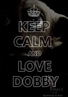 dobbi, dobby, harry potter, keep calm, love - inspiring picture on Favim.com