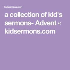 a collection of kid's sermons- Advent « kidsermons.com