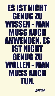 Not enough to know, must use. Not enough to want, must do. Words Quotes, Life Quotes, Sayings, Goethe Quotes, German Quotes, German Words, True Words, Cool Words, Sentences