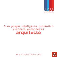 Si es guapo, inteligente, romántico y sincero, entonces es ARQUITECTO. Visítanos en http://arquinetpolis.com