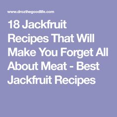 18 Jackfruit Recipes That Will Make You Forget All About Meat - Best Jackfruit Recipes