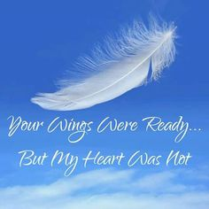 1000 images about good advice on pinterest libra mind for Your wings were ready but my heart was not tattoo