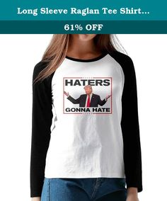 Long Sleeve Raglan Tee Shirt Donald Trump Haters Gonna Hate For President 16 Sportshirt. The Shirt Fits Perfectly After Washed In Several Times And It Still Fits Nicely. The Material Is Thin But It Wasn't See Through.