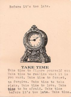 Take Time, before it's too late.