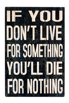 """If You Don't Live For Something"" #quote #wall #art"