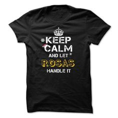 Keep calm and Let ROSAS Handle it TeeMaz - #food gift #student gift. ADD TO CART => https://www.sunfrog.com/Names/Keep-calm-and-Let-ROSAS-Handle-it-TeeMaz.html?68278