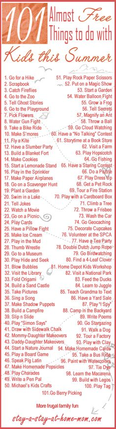 http://www.stay-a-stay-at-home-mom.com/fun-cheap-things-to-do.html 101 Almost Free Things to Do With Your Kids This Summer