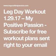 Leg Day Workout 1.29.17 – My Positive Passion - Subscribe for free workout plans sent right to your email