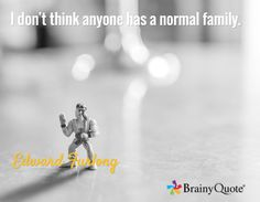 Quote of the Day. March 9, 2015 I don't think anyone has a normal family. - Edward Furlong  Like if you agree!