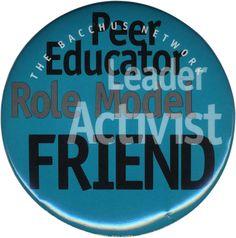 BACCHUS Network Peer Educators are Leaders, Role Models, Activists & Friends.