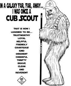 "Chewbacca * Was Once a Cub Scout in a Galaxy Far, Far, Away ~ Star Wars ~ Blue & Gold Banquet ~ Free Coloring Page. That is how he learned to be... trustworthy, loyal, helpful, friendly, courteous, kind, obedient, cheerful, thrifty, brave, clean & reverent. I'd love to hear your ideas for a Star Wars themed Blue & Gold Banquet! The official theme for February 2016 is ""Friends Far & Near, so it fits in perfectly with a Star Wars theme."