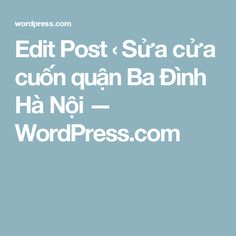 Edit Post ‹ Sửa cửa cuốn quận Ba Ðình Hà Nội — WordPress.com