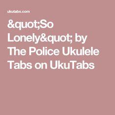 """So Lonely"" by The Police Ukulele Tabs on UkuTabs"