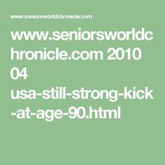 www.seniorsworldchronicle.com 2010 04 usa-still-strong-kick-at-age-90.html