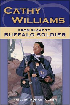 Buffalo Soldier Museum: Cathy Williams: From Slave to Buffalo Soldier by Phillip Thomas Tucker