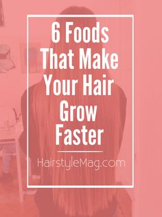 6 Foods For Healthy Hair Growth - Foods that make your hair grow longer faster.